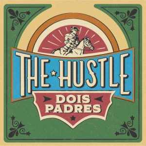 Dois Padres The Hustle