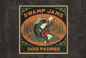 Dois Padres - Swamp Jams